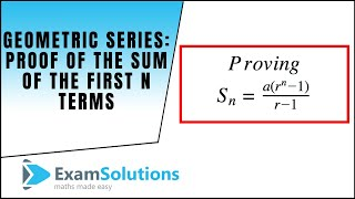 Geometric Series - Proof of the Sum of the first n terms : ExamSolutions