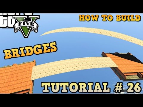 GTA 5 Tutorial #26 - BRIDGE BUILDING - SMOOTH and EASY Method ( GTA V Content Creator )