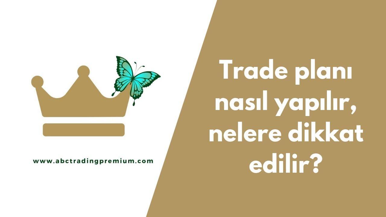 Trade planı nasıl yapılır, Nelere dikkat edilir?
