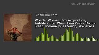 Wonder Woman, Fox Acquisition, Ant-Man, Star Wars, Twin Peaks, Doctor Sleep, Indiana Jones & Mov