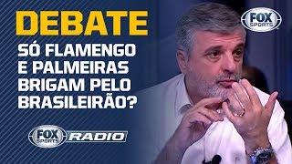 SÓ FLAMENGO E PALMEIRAS BRIGAM PELO BRASILEIRÃO? FOX Sports Rádio debateu possíveis campeões