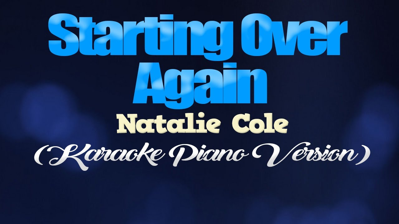 STARTING OVER AGAIN - Natalie Cole (KARAOKE PIANO VERSION)
