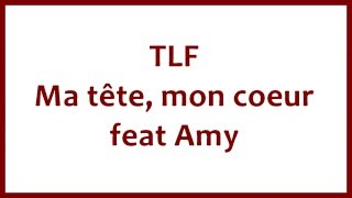 TLF - Ma tête mon coeur feat Amy Paroles