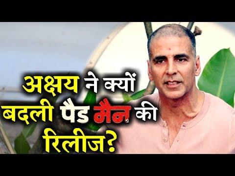 Why Akshay Kumar Changed PADMAN Release Date?