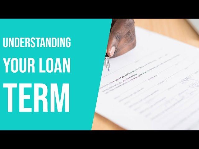 Understanding your loan term