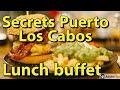 Secrets Puerto Los Cabos Golf & Spa Resort, lunch buffet