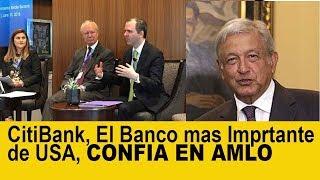 CITI BANK, EN CONFIANZA CON AMLO como PRESIDENTE!