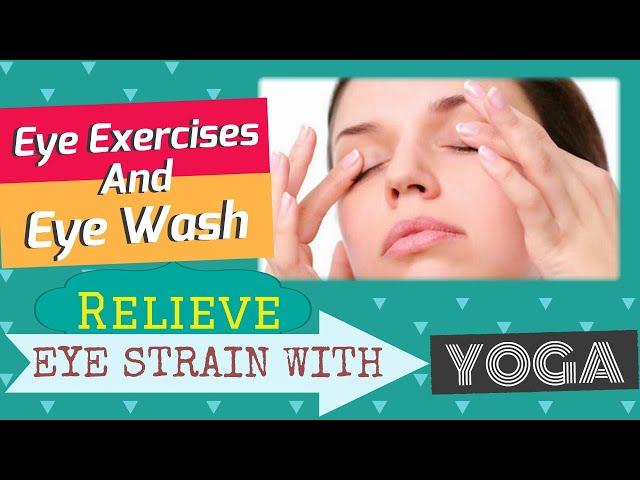 How To Relieve Eye Strain With Yoga | Eye Exercises & Eye Wash