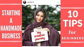 Starting a HANDMADE BUSINESS | TOP 10 TIPS for BEGINNERS | My Creative Journey | Sana Khader