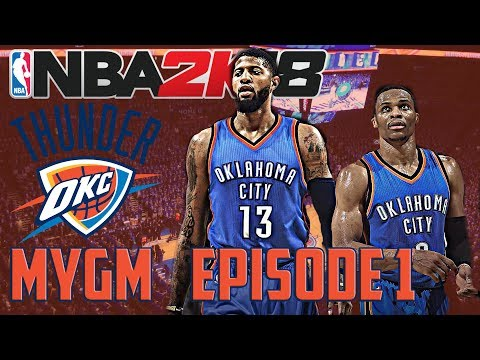 NBA 2K18 - Oklahoma City Thunder My GM - Welcome to the Thunder, PAUL GEORGE