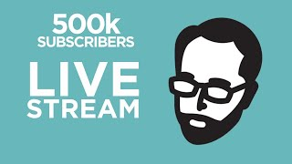 500k Subscribers Live Stream!