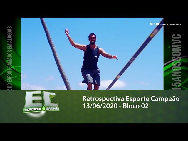 Retrospectiva Esporte Campeão 13/06/2020 - Bloco 02