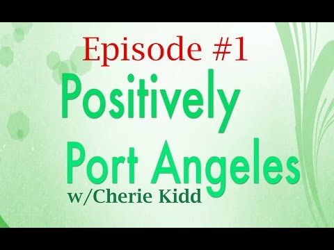POSITIVELY PORT ANGELES - Episode #1