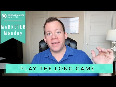Play The Long Game   Marketer Monday 25