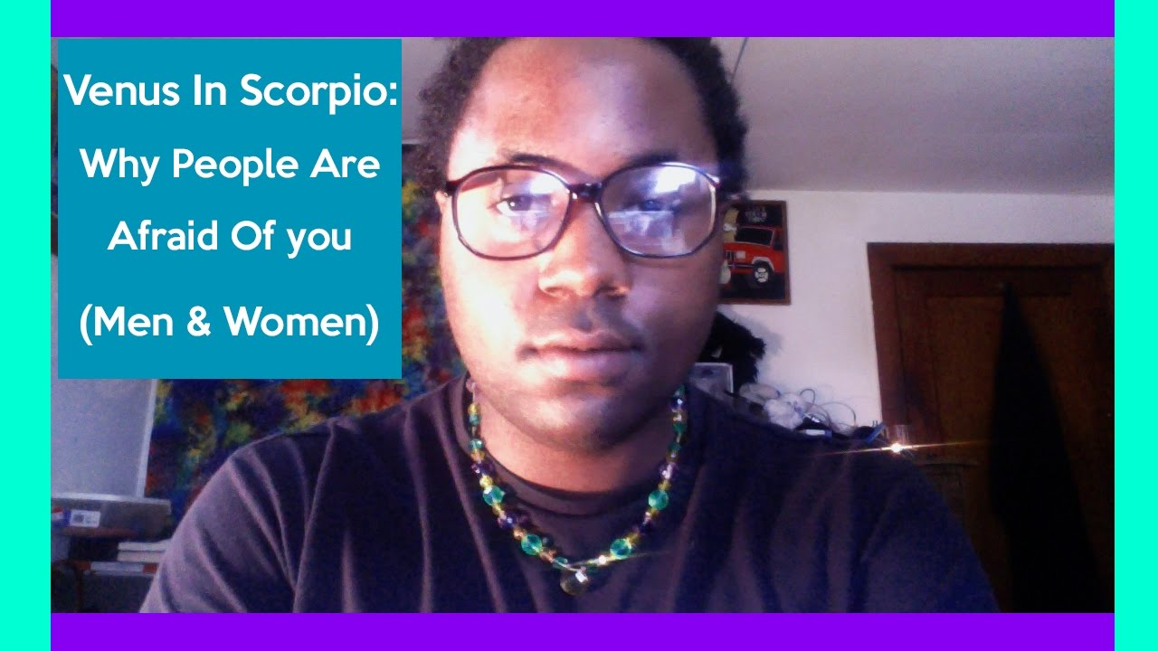 Venus In Scorpio: Why People Are Afraid Of You [Venus In Scorpio Man &  Venus In Scorpio Woman]