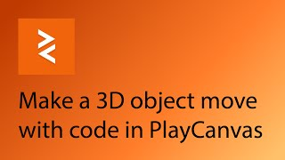 PlayCanvas Tutorial 7 - Make a 3D object move with code by Daniel Wood