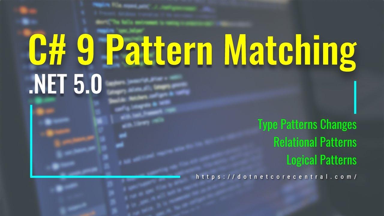 Pattern Matching Enhancements in C# 9.0 (.NET 5.0)