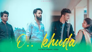 O Khuda | Broken heart story | Bata De Kya Lakiro M | Sooraj Pancholi | Sad Love 2021 | Om Films