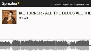 IKE TURNER - ALL THE BLUES ALL THE TIME (creato con Spreaker)