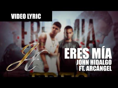 John Hidalgo - Eres Mía (Lyric) ft. Arcángel