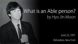 [Speech] What is an Able Person? by Hyo Jin Moon June 23, 1991 Belvedere, New York
