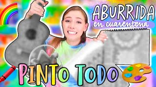ABURRIDA EN CUARENTENA PINTANDO TOOOOODOOOOO!!!