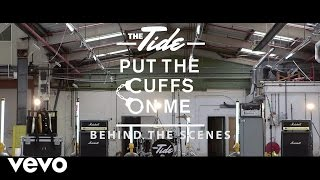 The Tide - Put The Cuffs On Me (Behind The Scenes)