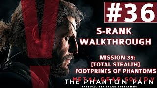 Metal Gear Solid V: The Phantom Pain - S-Rank Walkthrough - Mission 36: Total Footprints of Phantoms