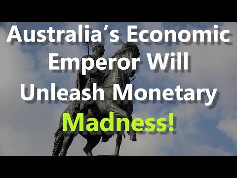 Australia's Economic Emperor Will Unleash Monetary Madness!
