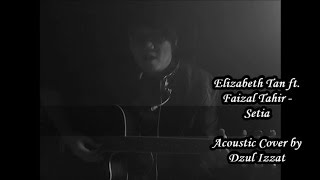 Elizabeth Tan ft. Faizal Tahir - Setia Acoustic Cover by Dzul Izzat