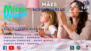 Missão Mundo #33_21 - Mães Missionárias REPRISE