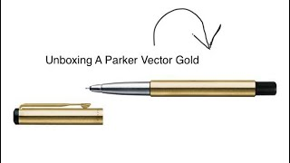 UNBOXING A PARKER VECTOR GOLD