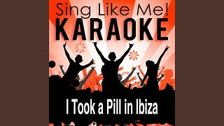 I Took a Pill in Ibiza (Seeb Edit) (Karaoke Version) (Originally Performed By Mike Posner)