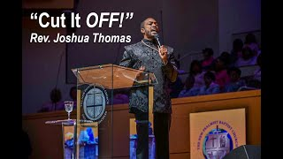 """""""Cut It Off' Sunday, October 13, 2019 Rev. Joshua Thomas"""