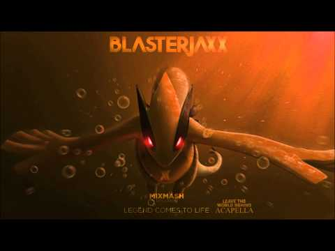 Blasterjaxx  Legend Comes To Life Original Mix  Leave The World Behind Acapella