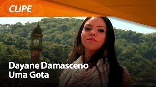 Dayane Damasceno - Uma Gota [ CLIPE OFICIAL ]