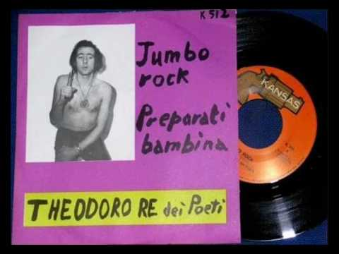 Theodoro Re Dei Poeti - Jumbo Rock / Preparati Bambina