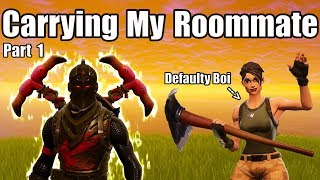 Carrying My Roommate To Victory Royales - Part 1 - Fortnite Battle Royale