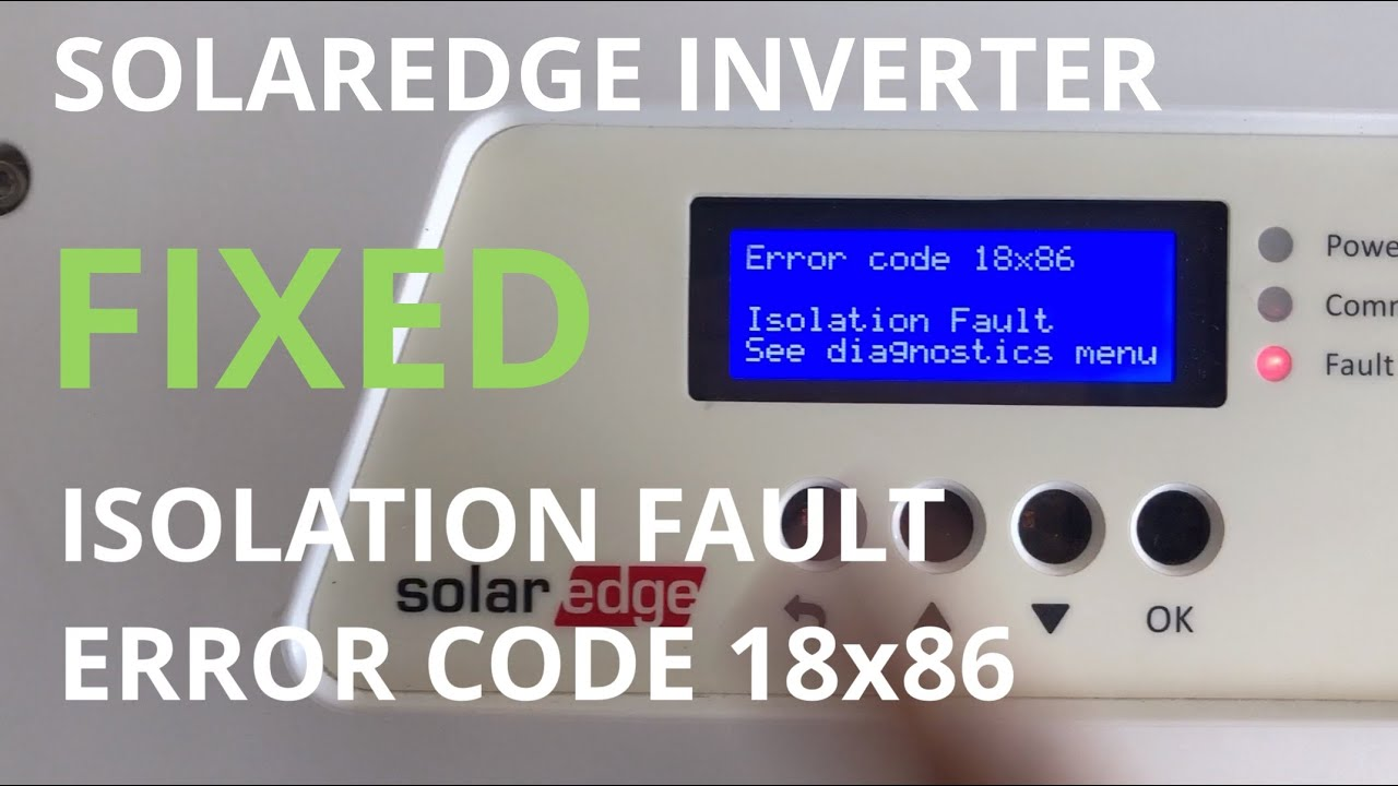 Solaredge Inverter ISOLATION FAULT 18x86 issue  [SOLVED] troubleshooting  and fix guide