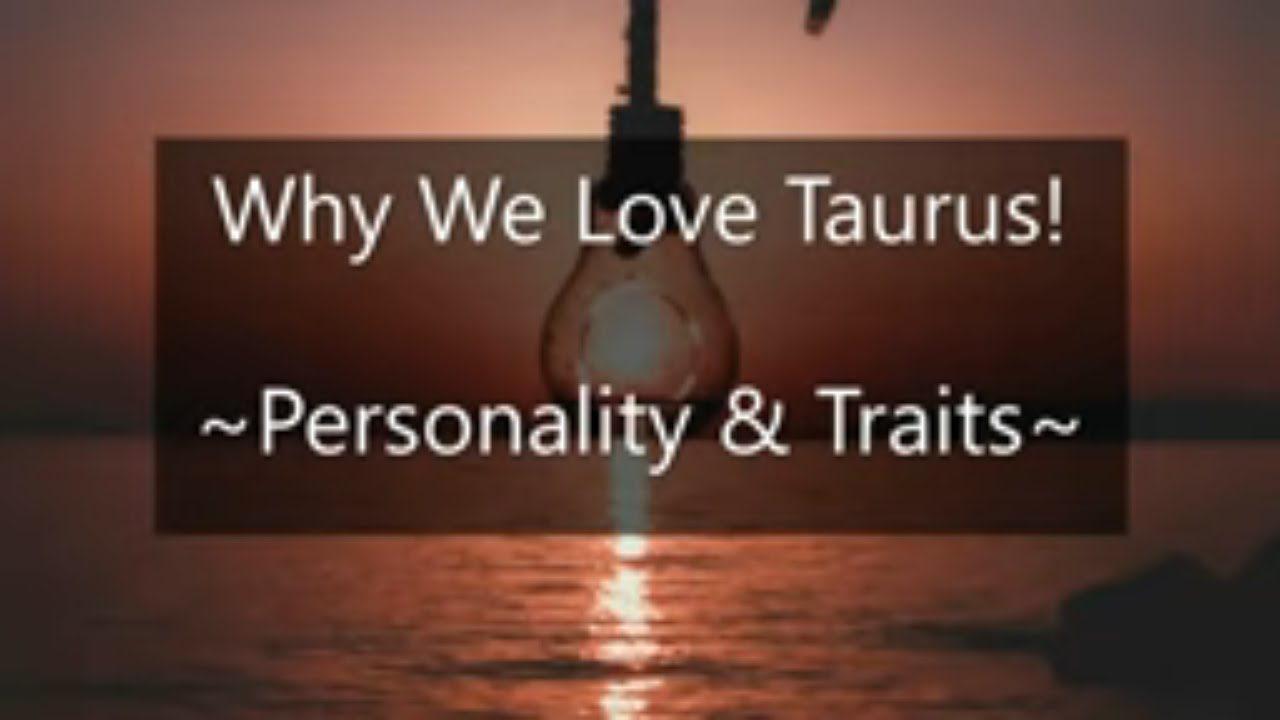 Taurus & Why We Love You So! ~ Taurus Personality & Traits ~ Taurus male or female