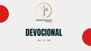 DEVOCIONAL 17:00 H   Igreja Presbiteriana Filadélfia   31/05/2020