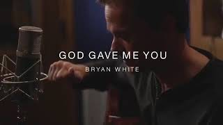 God gave me you lyrics (by Bryan White)