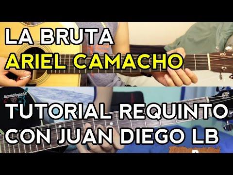 La Bruta - Ariel Camacho - [con JUAN DIEGO LB] - Tutorial - REQUINTO - Como tocar en Guitarra