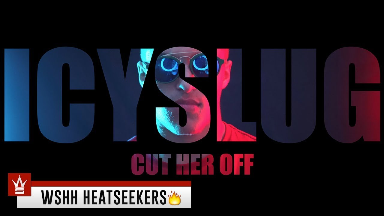 Icyslug - Cut Her Off [WSHH Heatseekers Submitted]