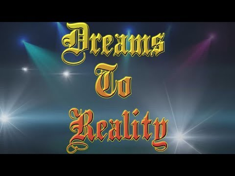 DREAMS TO REALITY (THE DOCUMENTARY)