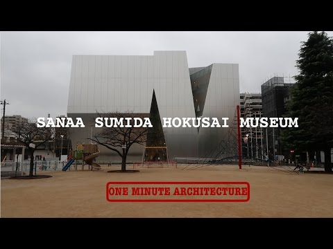 One Minute Architecture: SANAA Sumida Hokusai Museum