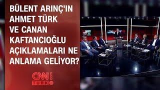 Bülent Arınç'ın Ahmet Türk ve Canan Kaftancıoğlu açıklamaları ne anlama geliyor?