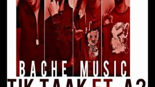 Tik Taak Ft A2 - Bache Music [new song 2012]