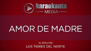 Karaokanta - Tigres del Norte - Amor de Madre