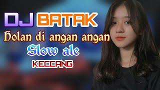 Dj Batak || holan di angan angan remix - selow ale keccang
